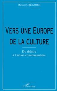 Vers une Europe de la culture. Du théatre à laction communautaire.pdf