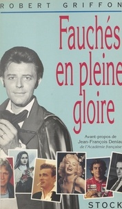 Robert Griffon et  Collectif - Fauchés en pleine gloire - 100 destins célèbres.