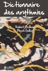 Robert Grolleau et Pierre Gallay - Dictionnaire des arythmies.