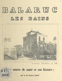 Robert Gros - Balaruc-les-Bains - Une source de santé et son histoire.