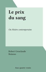Robert Grosclaude et  Reinoso - Le prix du sang - Ou Misère contemporaine.