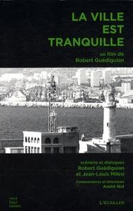 Robert Guédiguian - La ville est tranquille.