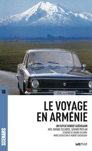 Robert Guédiguian et Ariane Ascaride - Le voyage en Arménie (scénario du film).