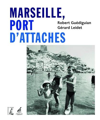 Robert Guédiguian et Gérard Leidet - Marseille, port d'attaches.