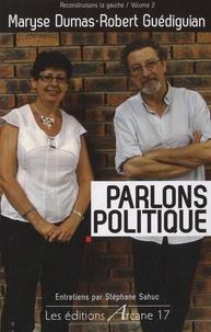 Robert Guédiguian et Maryse Dumas - Parlons politique - Reconstruisons la gauche Volume 2.