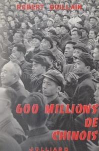 Robert Guillain - 600 millions de chinois - Sous le drapeau rouge.