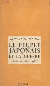 Robert Guillain - Le peuple japonais et la guerre - Choses vues, 1939-1946.