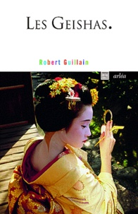 Robert Guillain - Les Geishas - Ou le monde des fleurs et des saules.
