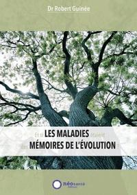 Robert Guinée - Et si les maladies étaient des mémoires de l'évolution ?.