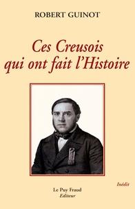Robert Guinot - Ces Creusois qui ont fait l'histoire.