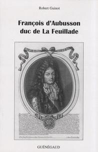 Robert Guinot - François d'Aubusson, duc de La Feuillade.