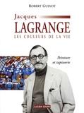 Robert Guinot - Jacques Lagrange - Les couleurs de la vie.