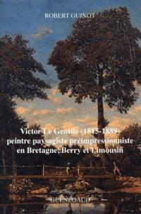 Robert Guinot - Victor Le Gentile (1815-1889) - Peintre paysagiste préimpressionniste en Bretagne, Berry et Limousin.
