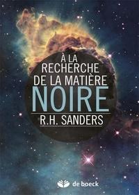 Robert H. Sanders - A la recherche de la matière noire - Histoire d'une découverte fondamentale.