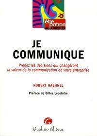 Robert Haehnel - Je communique - Prenez les décisions qui changeront la valeur de la communication de votre entreprise.