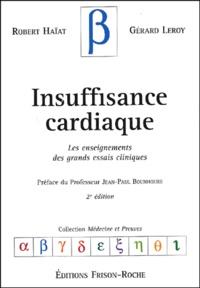 Robert Haïat et Gérard Leroy - Insuffisance cardiaque - Les enseignements des grands essais cliniques.