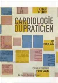 Robert Haïat et Gérard Leroy - La cardiologie du praticien - 225 Points-clés.