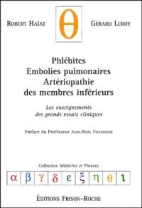 Robert Haïat et Gérard Leroy - Phlébites, embolies pulmonaires, artériopathie des membres inférieurs - Les enseignements des grands essais cliniques.