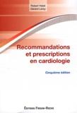 Robert Haïat et Gérard Leroy - Recommandations et prescriptions en cardiologie.