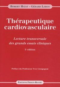 Robert Haïat et Gérard Leroy - Thérapeutique cardiovasculaire - Lecture transversale des grands essais cliniques.