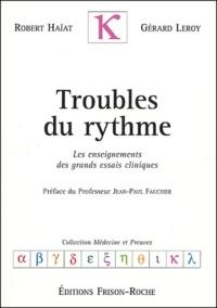 Robert Haïat et Gérard Leroy - Troubles du rythme - Les enseignements des grands essais cliniques.