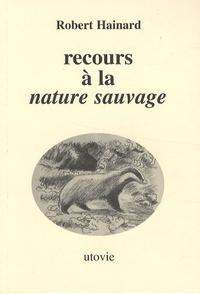 Recours à la nature sauvage - Robert Hainard |