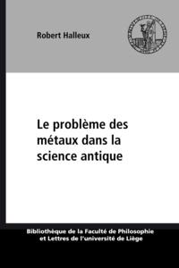 Robert Halleux - Le problème des métaux dans la science antique.