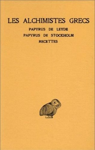 Robert Halleux et Henri-Dominique Saffrey - Les alchimistes grecs - Tome 1, Papyrus de Leyde, Papyrus de Stockholm, Recettes.
