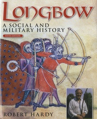 Robert Hardy - Longbow - A Social and Military History.