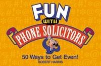 Robert Harris - Fun with Phone Solicitors - 50 Ways to Get Even.
