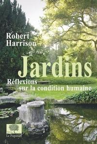 Robert Harrison - Jardins, réflexions sur la condition humaine.