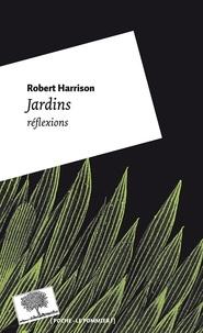Robert Harrison - Jardins - Réflexions.