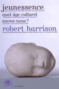 Robert Harrison - Jeunessence - Quel âge culturel avons-nous ?.
