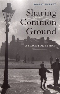 Robert Harvey - Sharing Common Ground - A Space for Ethics.