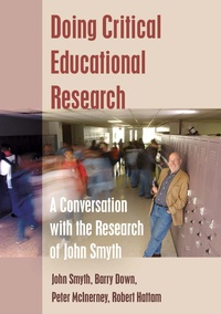 Robert Hattam et John Smyth - Doing Critical Educational Research - A Conversation with the Research of John Smyth.