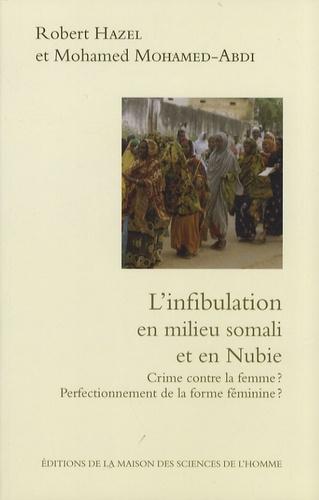Robert Hazel et Mohamed Mohamed-Abdi - L'infibulation en milieu somali et en Nubie - Crime contre la femme ? Perfectionnement de la forme féminine ?.