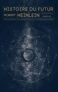 Robert Heinlein - Histoire du futur Intégrale : L'homme qui vendit la lune ; Les vertes collines de la Terre ; Révolte en 2100 ; Les enfants de Mathusalem ; Les orphelins du ciel.