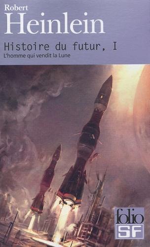 Robert Heinlein - Histoire du futur Tome 1 : L'homme qui vendit la Lune.