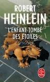 Robert Heinlein - L'Enfant tombé des étoiles.