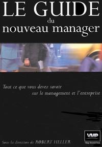 Robert Heller - Le guide du nouveau manager - Tout ce que vous devez savoir sur le management et l'entreprise.