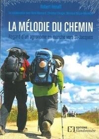 Robert Hénaff - La mélodie du chemin - Regard d'un agronome en marche vers St-Jacques.