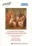 Robert-Henri Tissot et Camille Bellissant - Le Concert des Amateurs à l'Hôtel de Soubise (1769-1781) - Une institution musicale parisienne en marge de la Cour.