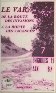 Robert Henry et Michel Lorry - Le Var : de la route des invasions à la route des vacances.