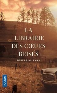 La librairie des coeurs brisés - Robert Hillman |
