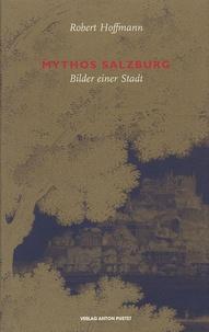Robert Hoffmann - Mythos Salzburg - Bilder einer Stadt.