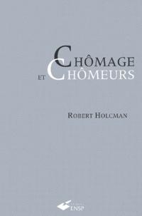 Robert Holcman - Chômage et chômeurs.