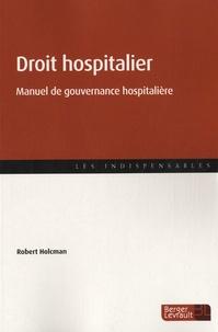 Robert Holcman - Essentiel du droit hospitalier - Manuel de gouvernance hospitalière.