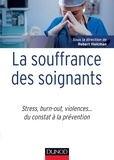 Robert Holcman - La souffrance des soignants - Stress, burn out, violences... du constat à la prévention.
