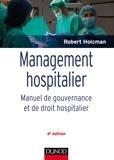 Robert Holcman - Management hospitalier -  4e éd. - Manuel de gouvernance et de droit hospitalier.