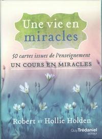 Robert Holden et Hollie Holden - Une vie en miracles - 50 cartes issues de l'enseignement un cours en miracles.